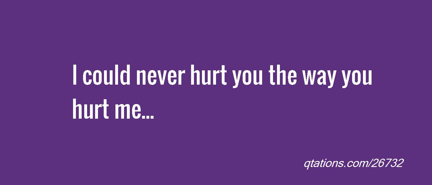 u hurt me quotes images - photo #9