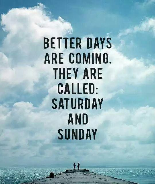 Funny Weekend Quotes And Sayings Quotesgram: Better Days Coming Day Quotes. QuotesGram