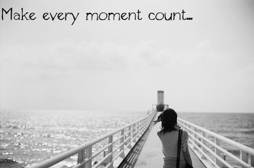Make Every Moment Count Quotes Quotesgram