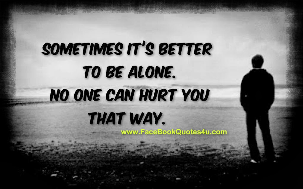 Better to be alone than being with fake people/friends ...
