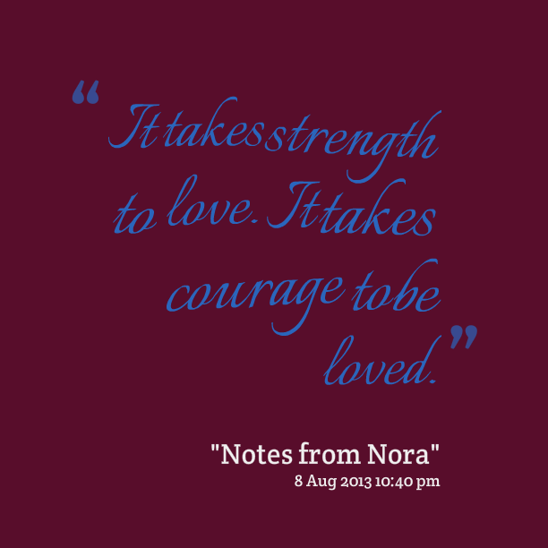 Love Takes Courage Quotes. QuotesGram