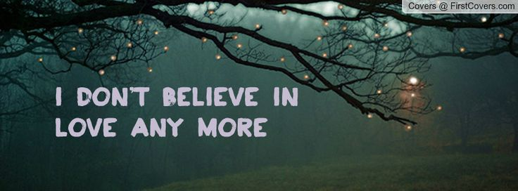 Quotes About Believe In Love: I Dont Believe In Love Quotes. QuotesGram