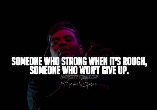 Kevin Gates Love Quotes : Kevin Gates Quotes About Love. QuotesGram