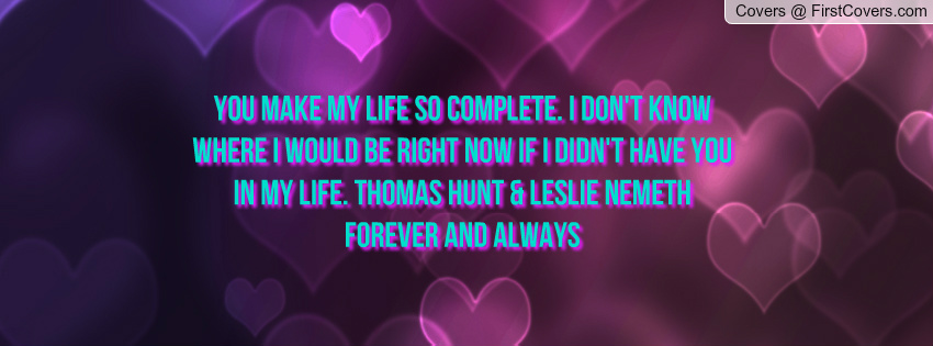 You Make My Life Complete Quotes. QuotesGram
