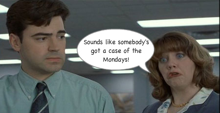 Case Of The Mondays Office Space Quotes. QuotesGram