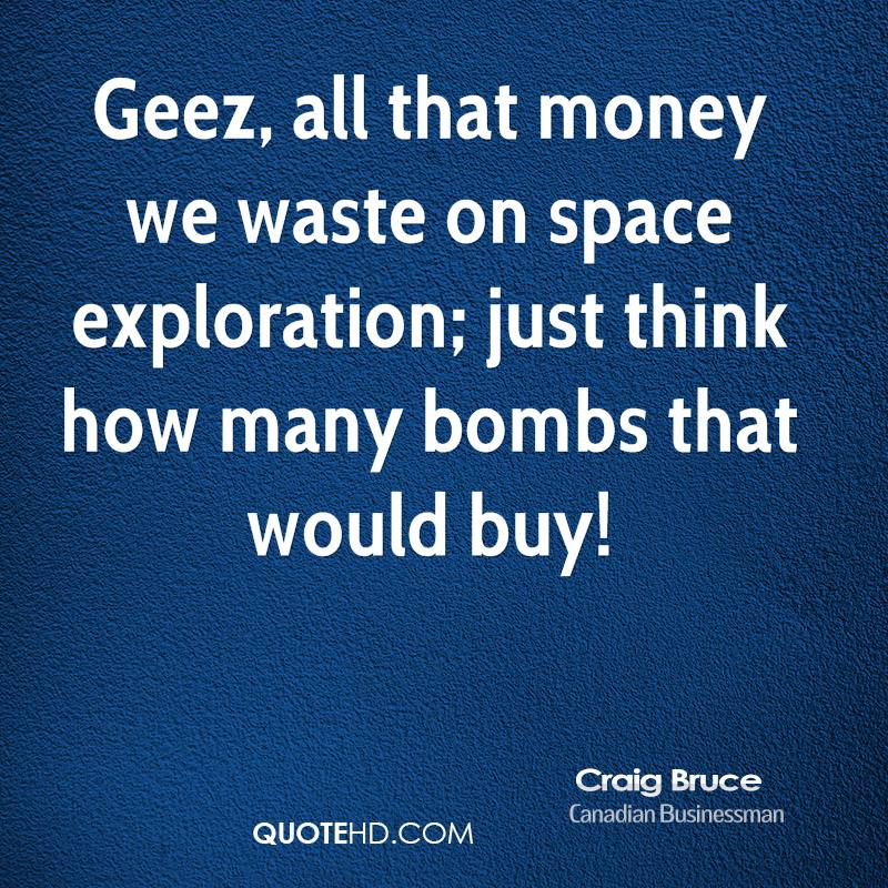 essay space exploration is a waste of money This space exploration essay is a sample created by our professional writers check our blog for more useful information is space exploration a waste of money.