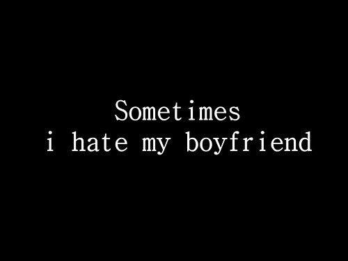 i hate my boyfriend quotes quotesgram