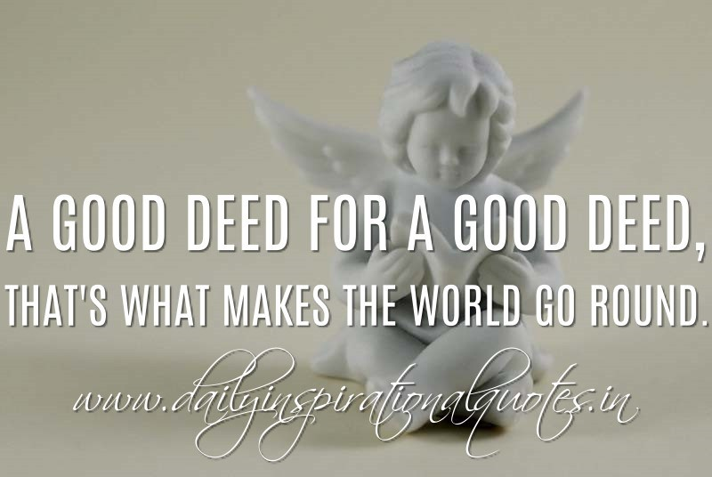 Inspirational Quotes About Good Deeds. QuotesGram