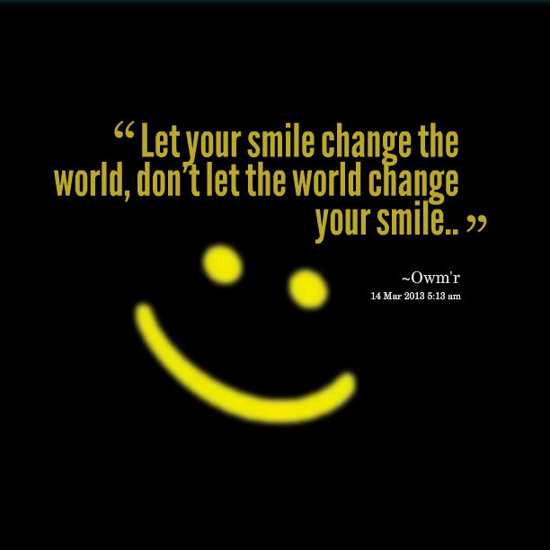 Best Smile In The World Quotes: Change The World Quotes. QuotesGram