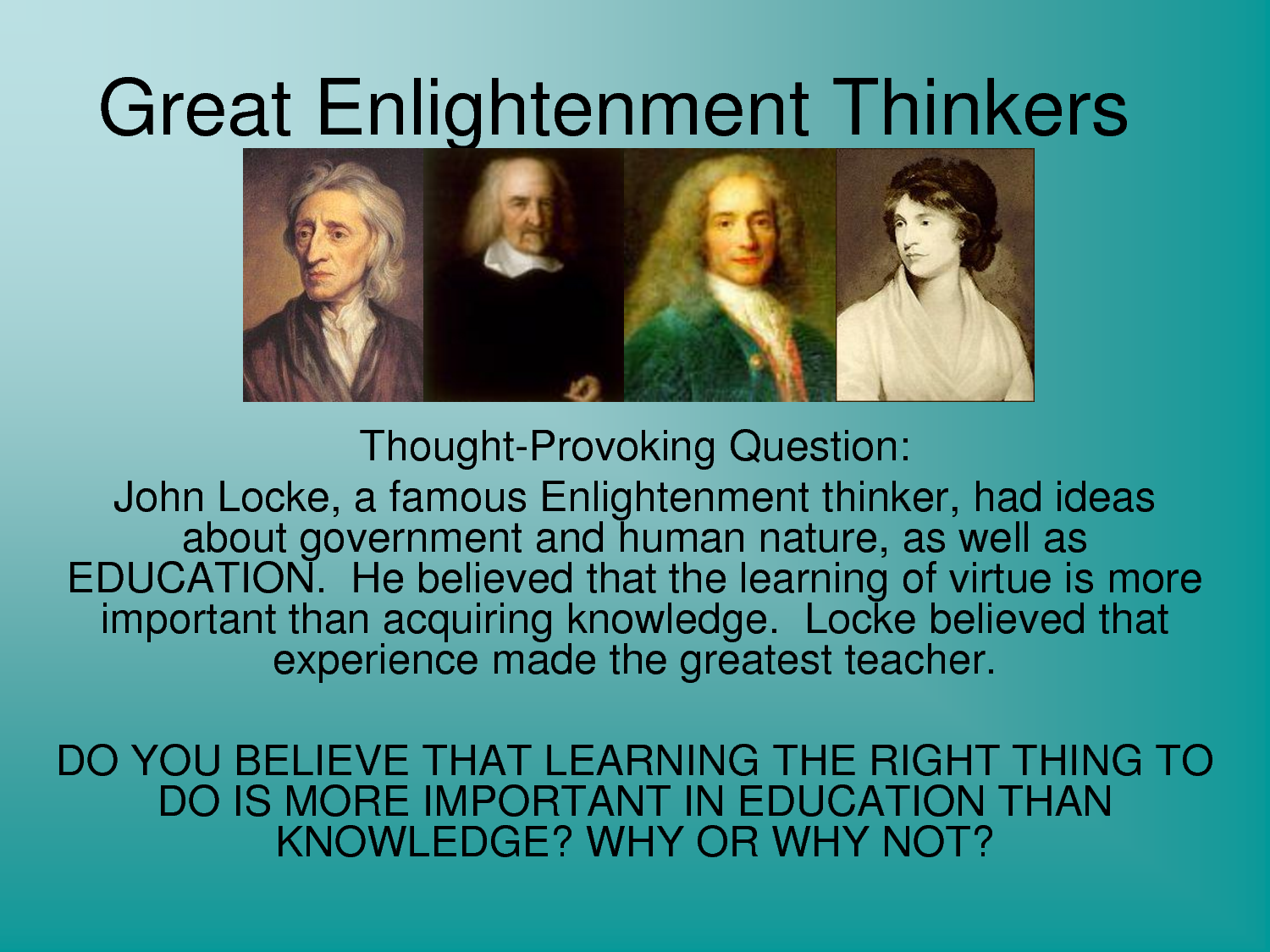 comparing enlightenment thinkers The enlightenment thinkers believed very strongly in rationality and science they believed that the natural world and even human behavior could be explained scientifically they even felt that they could use the scientific method to improve human society by contrast, the romantics rejected the whole idea of reason and science.