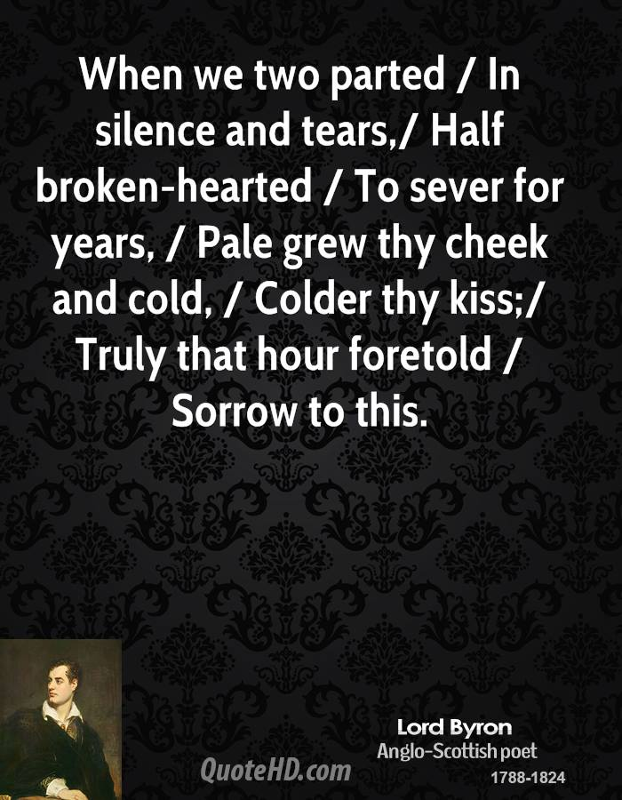 antithesis in when we two parted by lord byron George gordon, lord byron (1788-1824) when we two parted 1 when we  two parted in silence and tears, half broken-hearted to sever for years.