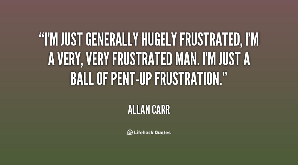 I Am Frustrated Quotes. QuotesGram