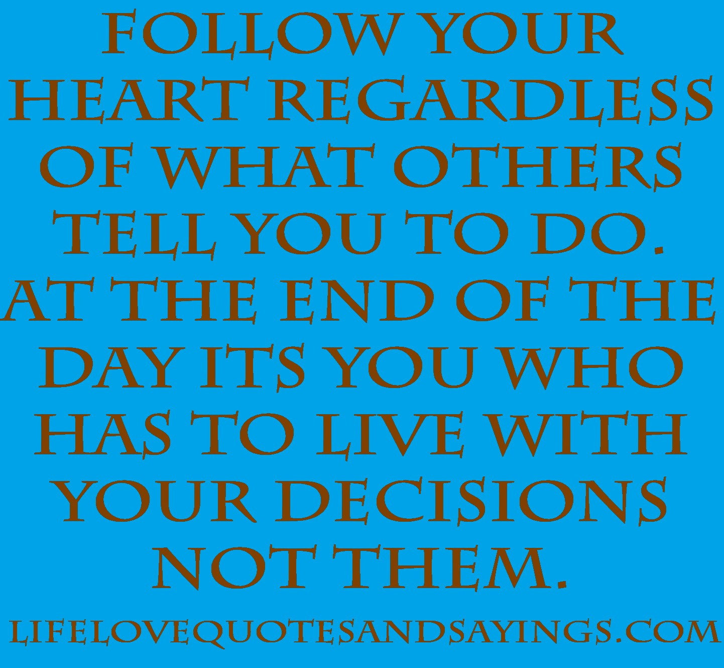 Quotes About The Heart: Follow Your Heart Quotes And Sayings. QuotesGram