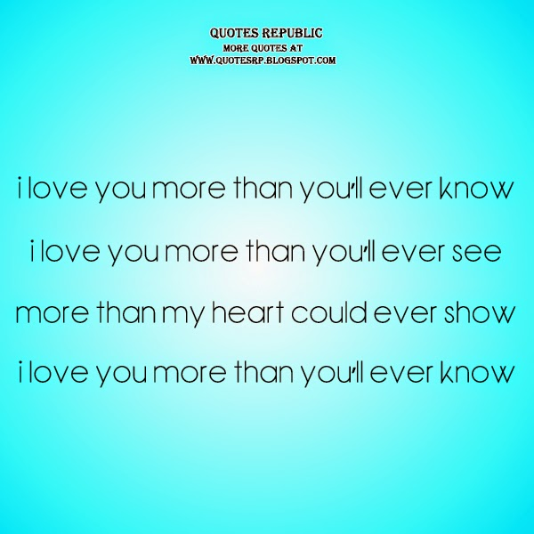More Than I Love You Quotes For Him: I Love You More Than You Know Quotes. QuotesGram