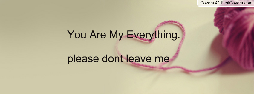 Please Never Leave Me Quotes. QuotesGram