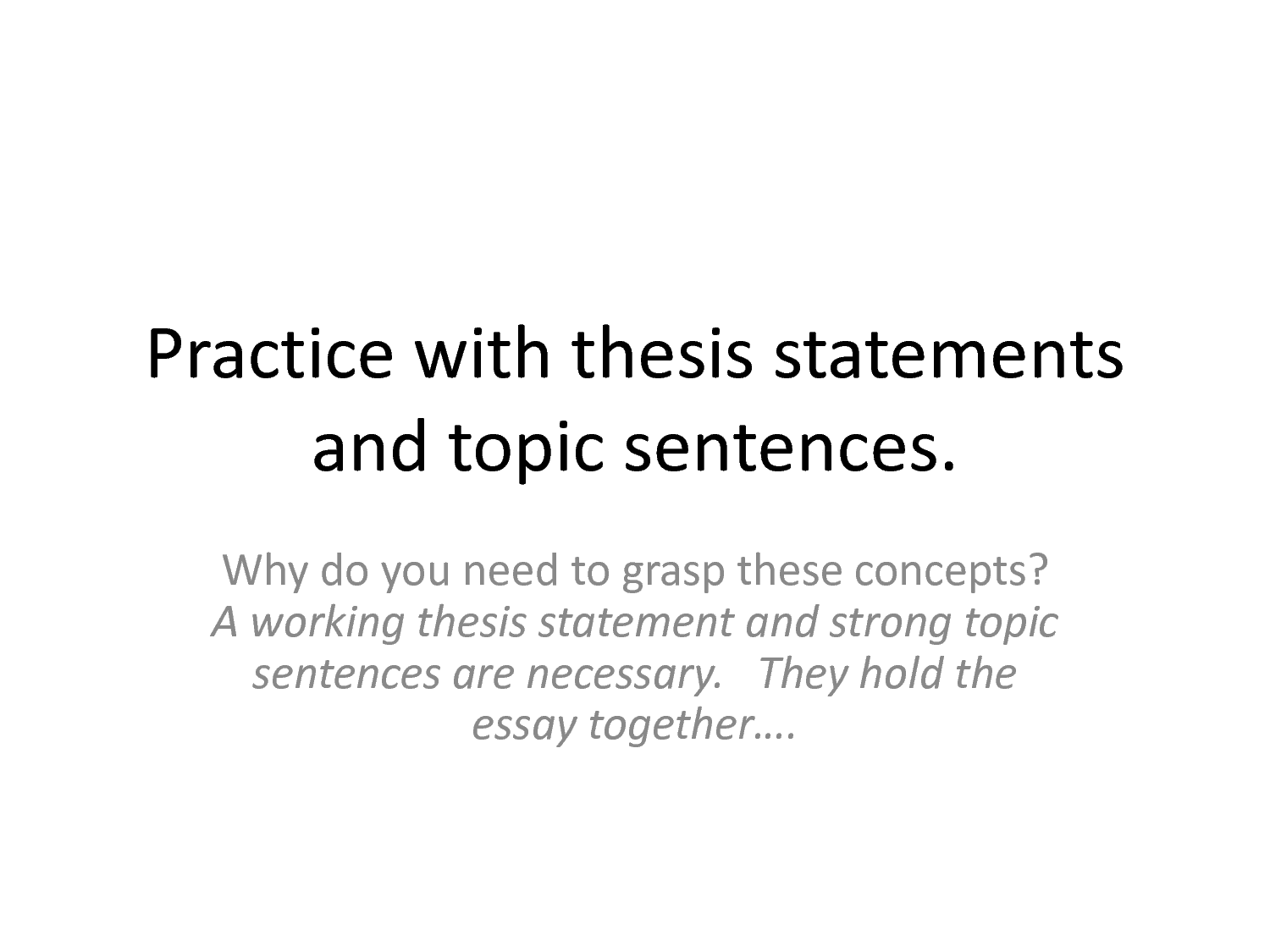 practice writing thesis sentences The writing center thesis statements is usually a single sentence somewhere in your first paragraph that presents your thesis statements - the writing center.