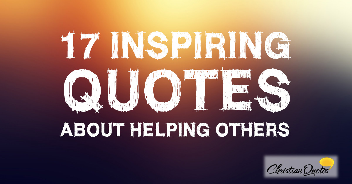 Quotes About Helping Others: Christian Quotes About Serving Others. QuotesGram