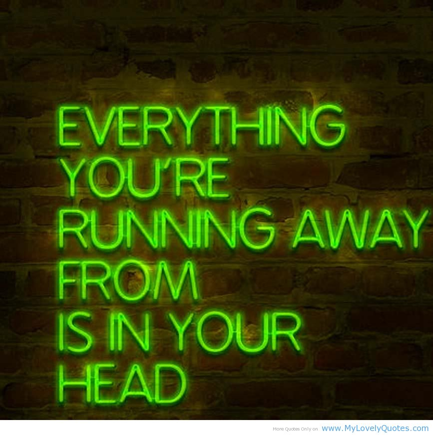 Quotes About Running Away From Life: Running Away From Life Quotes. QuotesGram