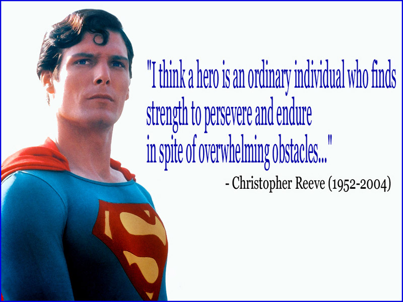 the reasons why christopher reeve is a true hero Share eric legrand: a hero among us legrand also founded his own group within the christopher reeve eric legrand is a true hero and has used this situation.