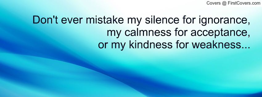 Quotes About Mistaking Kindness For Weakness. QuotesGram