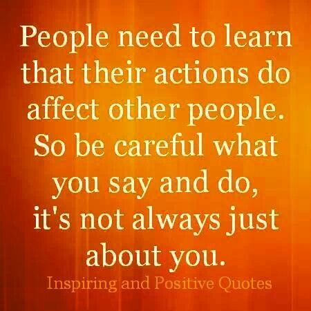 Your Actions Affect Others Quotes. QuotesGram