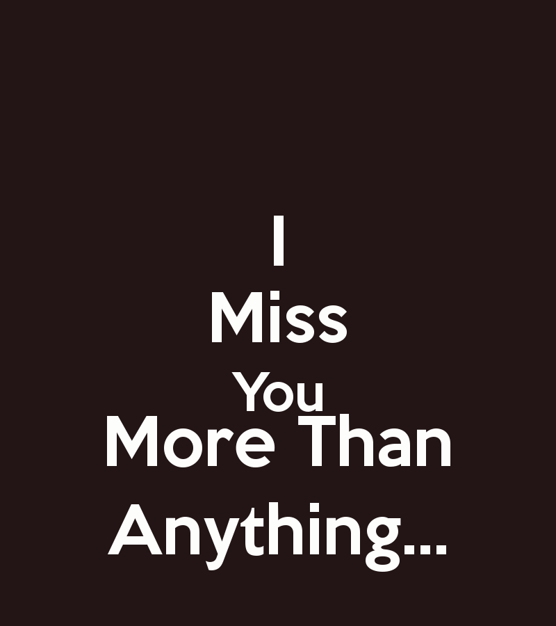 I Love You More Than Anything Quotes: I Miss You More Than Quotes. QuotesGram
