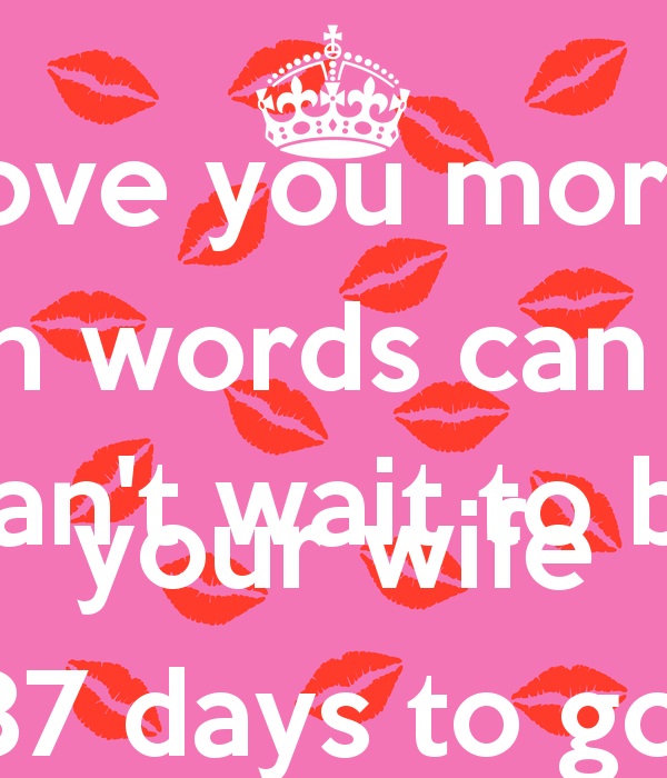 I Love You More Than Quotes: Cant Wait To Be Your Wife Quotes. QuotesGram