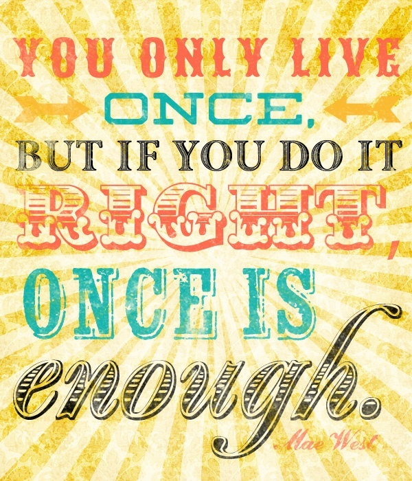 Tattoo Quotes You Only Live Once But If Done Right: You Only Live Once Quotes. QuotesGram