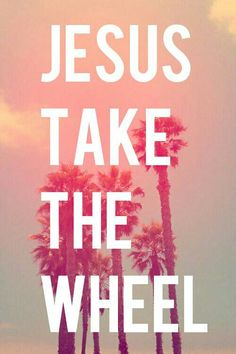 Jesus Take The Wheel Quotes Quotesgram