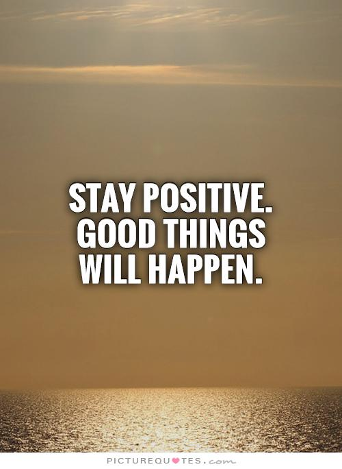 Staying Positive >> Quotes About Staying Positive. QuotesGram