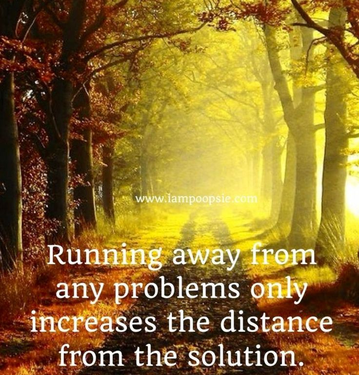 how to stop running away from problems