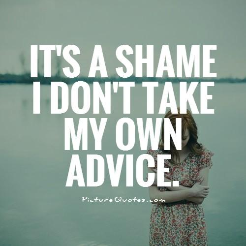 I Love You Quotes: Dont Take Advice Quotes. QuotesGram
