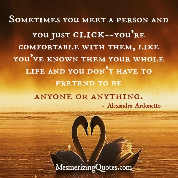 sometimes you meet someone in life