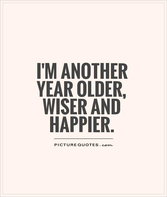 Another Year Older Birthday Quotes. QuotesGram
