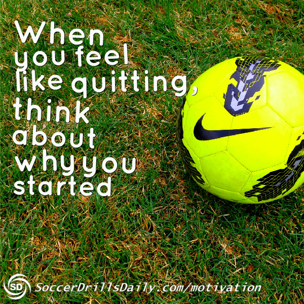 Inspiration Soccer Quotes: Remember Why U Started Quotes. QuotesGram