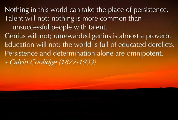 perseverance persistent determination The power of persistence by z hereford  education will not the world is full of educated derelicts persistence and determination alone are omnipotent.