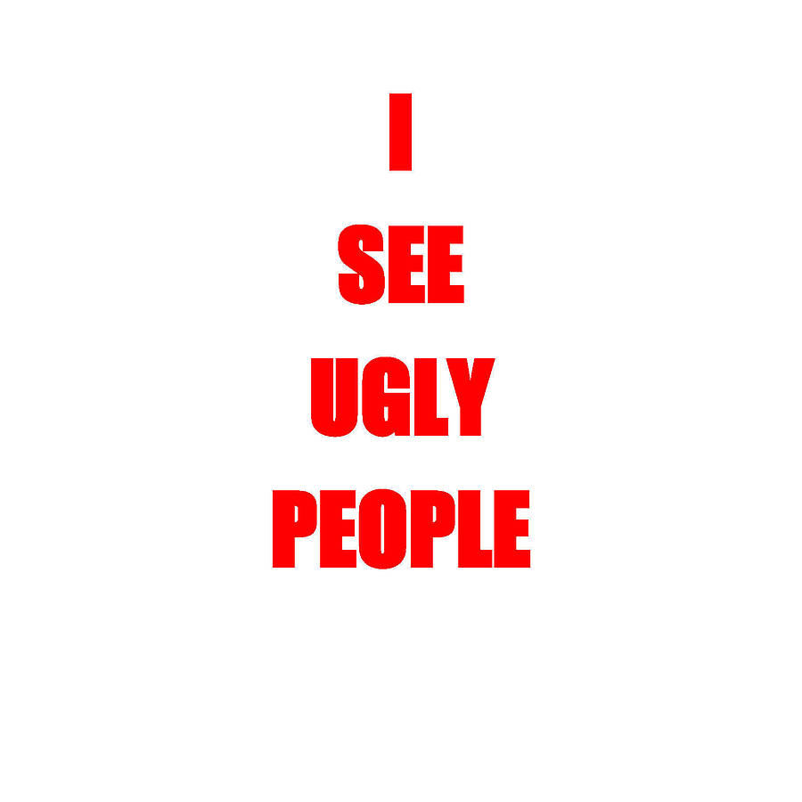 Funny Quotes About Ugly People. QuotesGram