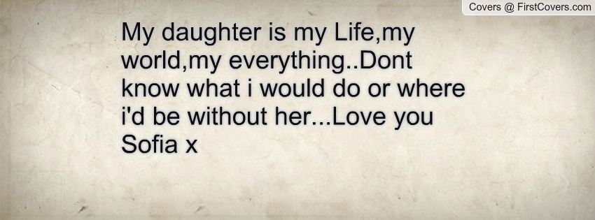 My World Is My Daughter Quotes. QuotesGram