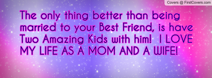 Best Friend Becoming A Mother Quotes: I Love Being Your Wife Quotes. QuotesGram