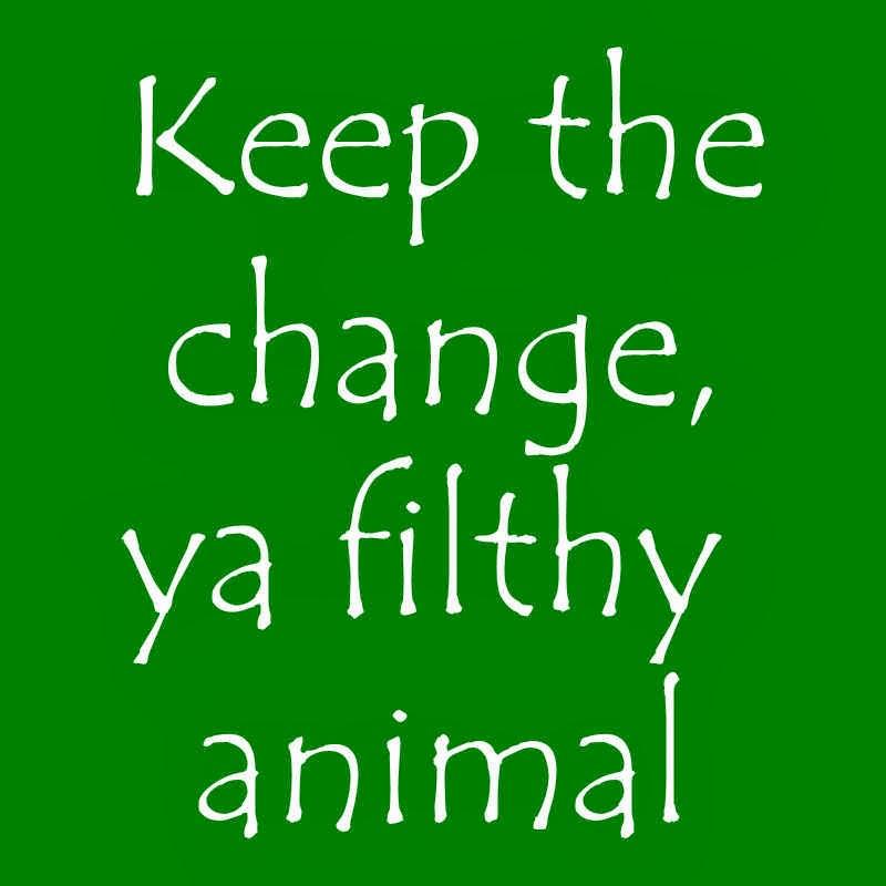 Home Alone Keep The Change Ya Filthy Animal