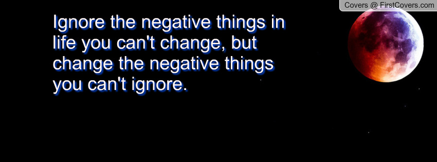 Quotes About Ignoring The Negative. QuotesGram