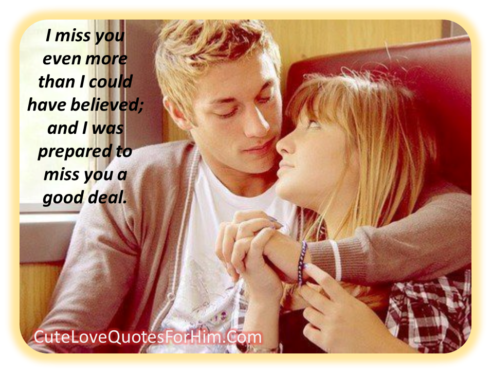 Cute Quotes About Missing Him. QuotesGram