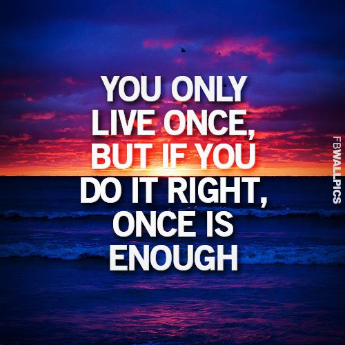 You Get Life Once Quotes: You Only Live Once Quotes. QuotesGram