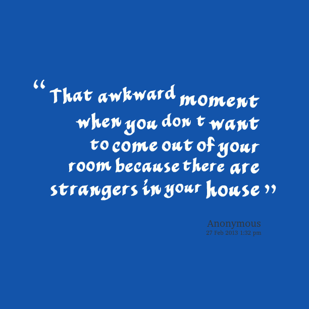 There S Someone In My Room Quote