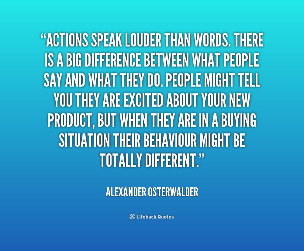 actions speaks louder than words Mark twain — 'action speaks louder than words but not nearly as often'.