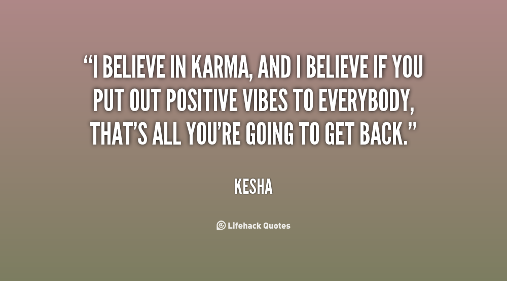 Karma Will Get You Quotes: I Believe In Karma Quotes. QuotesGram