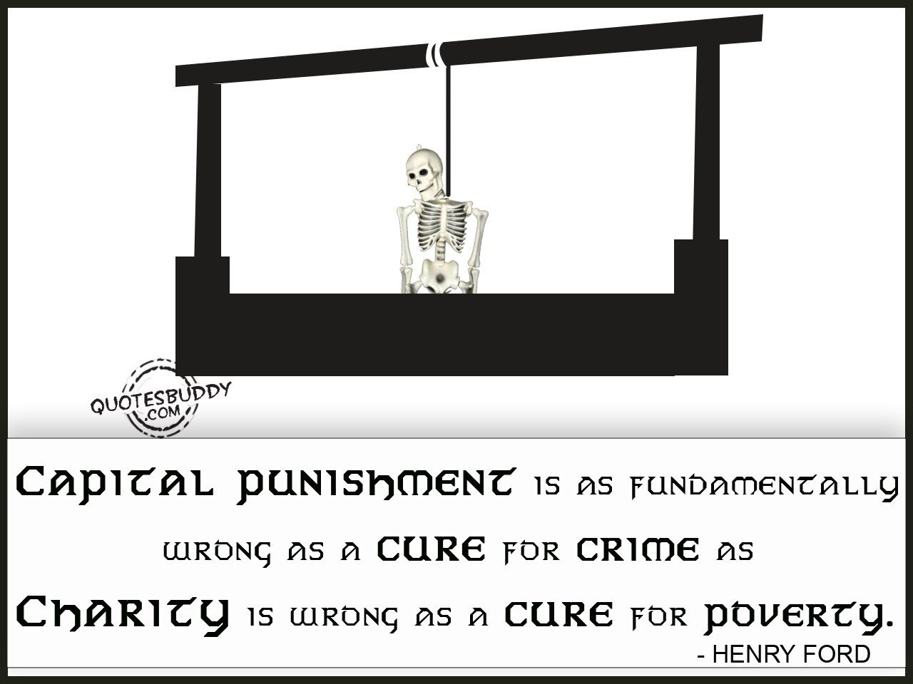 we need capital punishment Deterrence capital punishment is often justified with the argument that by executing convicted murderers, we will deter would-be murderers from killing people.