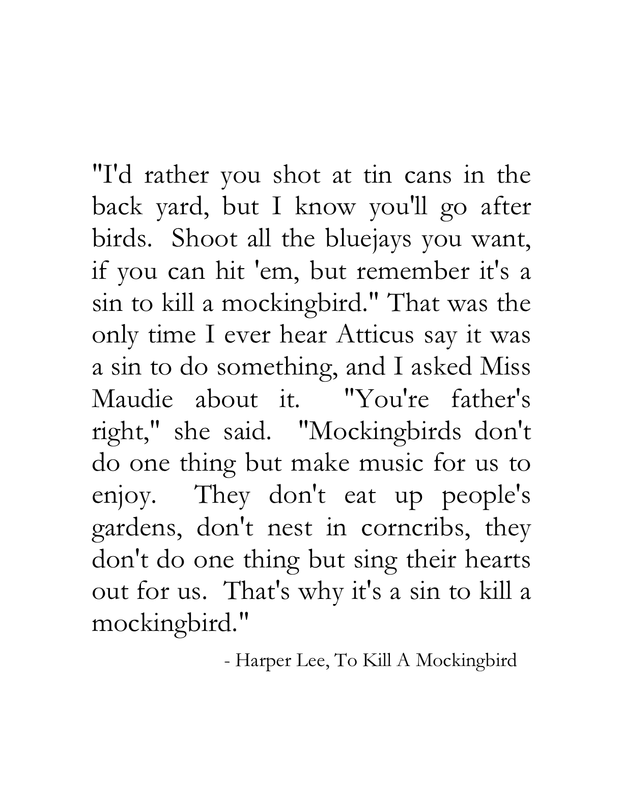 mockingbird quotes The book depicts the experiences of a young girl, scout, and her family in a southern town, and deals with racism, violence, and alienation.