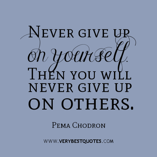 Never Give Up On Love Quotes : 663202222-Never-give-up-on-yourself_-Then-you-will-never-give-up-on ...