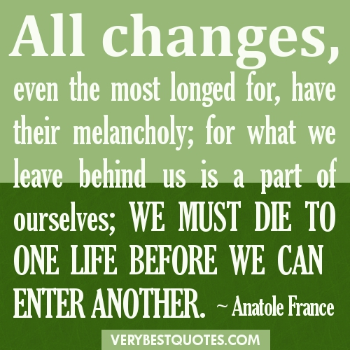 all changes are for the better All change is not growth, as all movement is not forward ~ellen glasgow oh things alter for the worse spontaneously, if they be not altered for the better designedly ~francis bacon changing and actually improving are two quite different skills ~dr.